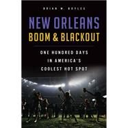 New Orleans Boom & Blackout: One Hundred Days in America's Coolest Hot Spot by Boyles, Brian W., 9781626198609