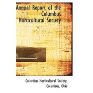Annual Report of the Columbus Horticultural Society by Society, Columbus Horticultu, 9780559248610