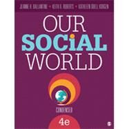 Our Social World by Ballantine, Jeanne H.; Roberts, Keith A.; Korgen, Kathleen Odell, 9781483368610
