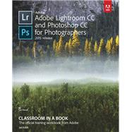 Adobe Lightroom CC and Photoshop CC for Photographers Classroom in a Book by Snider, Lesa, 9780134288611