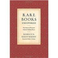 Rare Books Uncovered by Barry, Rebecca Rego; Basbanes, Nicholas A., 9780760348611
