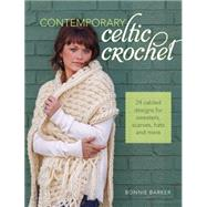 Contemporary Celtic Crochet: 24 Cabled Designs for Sweaters, Scarves, Hats and More by Barker, Bonnie, 9781440238611