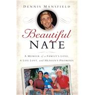 Beautiful Nate A Memoir of a Family's Love, a Life Lost, and Heaven's Promises by Mansfield, Dennis, 9781451678611