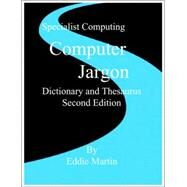 Computer Jargon: Dictionary and Thesaurus by Martin, Eddie, 9780954618612