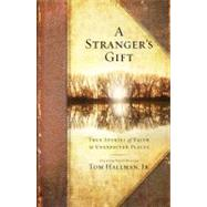 A Stranger's Gift True Stories of Faith in Unexpected Places by Hallman, Tom, 9781451668612