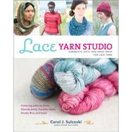 Lace Yarn Studio Garments, Hats, and Fresh Ideas for Lace Yarn by Sulcoski, Carol J., 9781454708612
