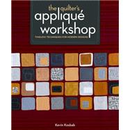 The Quilter's Applique Workshop: Timeless Techniques for Modern Designs by Kosbab, Kevin, 9781596688612