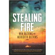 Stealing Fire A Novel by Blevins, Win; Blevins, Meredith, 9780765378613