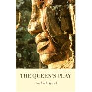 The Queen's Play by Kaul, Aashish, 9781782798613