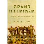 Grand Illusions American Art and the First World War by Lubin, David M., 9780190218614