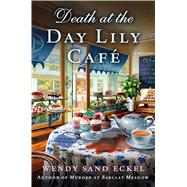 Death at the Day Lily Cafe A Mystery by Eckel, Wendy Sand, 9781250058614