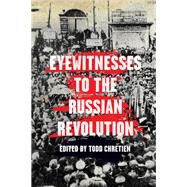 Eyewitnesses to the Russian Revolution by Chretien, Todd, 9781608468614