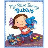 My Blue Bunny, Bubbit by Smith, Maggie, 9780547558615