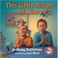 This Little Prayer of Mine by DeStefano, Anthony; Elliott, Mark, 9780736958615