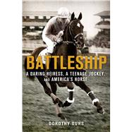 Battleship: A Daring Heiress, a Teenage Jockey, and America's Horse by Ours, Dorothy, 9781250048615