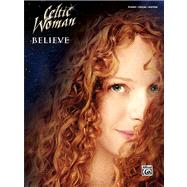 Celtic Woman - Believe: Piano/Vocal/guitar by Alfred Publishing Staff, 9780739088616