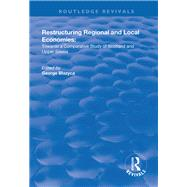 Restructuring Regional and Local Economies: Towards a Comparative Study of Scotland and Upper Silesia by Blazyca,George, 9781138718616