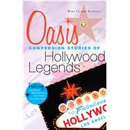 Oasis: Conversion Stories of Hollywood Legends by Kendall, Mary Claire, 9781616368616