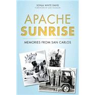 Apache Sunrise: Memories from San Carlos by David, Sonja White; Nilsson, Joel, 9781626198616
