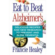 Eat to Beat Alzheimer's by Healy, Francie, 9781938288616