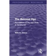 The Beloved Ego: Foundations of the New Study of the Psyche by Stekel; Wilhelm, 9781138018617