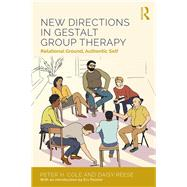 New Directions in Gestalt Group Therapy: Relational Ground, Authentic Self by Cole; Peter H., 9781138948617