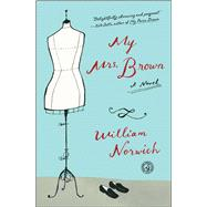 My Mrs. Brown A Novel by Norwich, William, 9781501108617