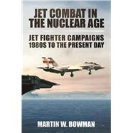 Jet Combat in the Nuclear Age by Bowman, Martin W., 9781510708617