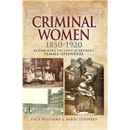 Criminal Women 1850-1920 by Williams, Lucy; Godfrey, Barry, 9781526718617
