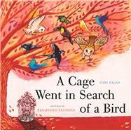 A Cage Went in Search of a Bird by Fagan, Cary; Erfanian, Banafsheh, 9781554988617