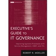 Executive's Guide to IT Governance : Improving Systems Processes with IT Service Managment, CobiT, and ITIL by Moeller, Robert R., 9781118138618