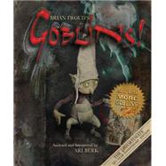 Brian Froud's Goblins 10 1/2 Anniversary Edition by Froud, Brian; Berk, Ari, 9781419718618
