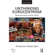 Unthinking Eurocentrism: Multiculturalism and the Media by Shohat; Ella, 9780415538619