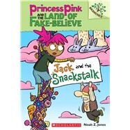 Jack and the Snackstalk: A Branches Book (Princess Pink and the Land of Fake-Believe #4) by Jones, Noah Z., 9780545848619