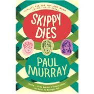 Skippy Dies A Novel by Murray, Paul, 9780865478619