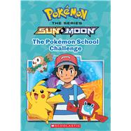 The Pokémon School Challenge (Pokémon: Alola Chapter Book) by Scholastic; Lane, Jeanette, 9781338148619