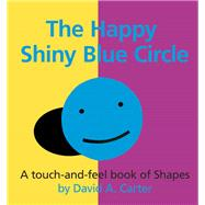 The Happy Shiny Blue Circle: A Touch-and-Feel Book of Shapes by Carter, David A., 9781857078619