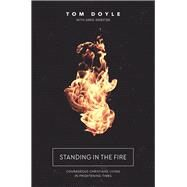 Standing in the Fire by Doyle, Tom; Webster, Greg (CON), 9780718088620