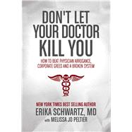 Don't Let Your Doctor Kill You by Schwartz, Erika, M.D.; Peltier, Melissa Jo (CON), 9781618688620