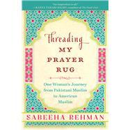 Threading My Prayer Rug by Rehman, Sabeeha, 9781628728620