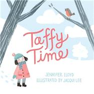 Taffy Time by Lloyd, Jennifer; Lee, Jacqui, 9781927018620