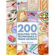 200 Quilting Tips, Techniques and Trade Secrets : An Indispensable Reference of Technical Know-How and Troubleshooting Tips by Susan Briscoe, 9780312388621