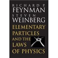 Elementary Particles and the Laws of Physics: The 1986 Dirac Memorial Lectures by Richard P. Feynman , Steven Weinberg, 9780521658621