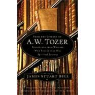 From the Library of A. W. Tozer : Selections from Writers Who Influenced His Spiritual Journey