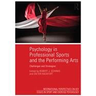 Psychology in Professional Sports and the Performing Arts: Challenges and Strategies by Schinke; Robert J., 9781138808621