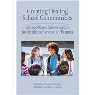Creating Healing School Communities by Santiago, Catherine Decarlo; Raviv, Tali; Jacox, Lisa H, 9781433828621