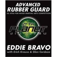 Advanced Rubber Guard : Jiu Jitsu for Mixed Martial Arts Competition by Bravo, Eddie; Cordoza, Glen (CON), 9781936608621
