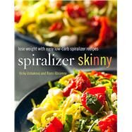 Spiralizer Skinny Lose Weight with Easy Low-Carb Spiralizer Recipes by Ushakova, Vicky; Abramov, Rami, 9781250118622