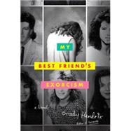 My Best Friend's Exorcism by Hendrix, Grady, 9781594748622