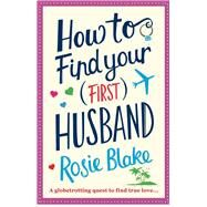 How to Find Your First Husband by Blake, Rosie, 9781782398622